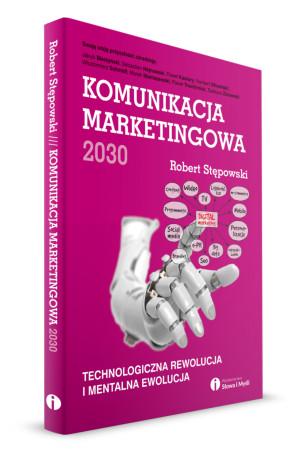 """""""Komunikacja marketingowa 2030. Technologiczna rewolucja i mentalna ewolucja"""""""